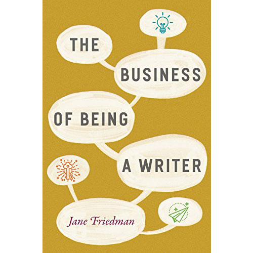 Jane Friedman: The Business of Being a Writer