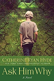 Catherine Ryan Hyde Ask Him Why
