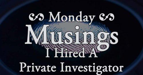 I Hired a Private Investigator